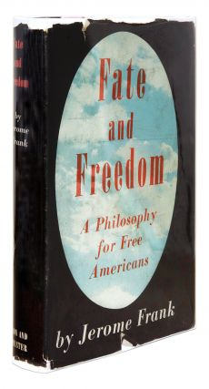 Fate and Freedom, A Philosophy for Free Americans, New York, 1945. Jerome Frank