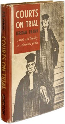 Courts on Trial, Myth and Reality in American Justice, 1949. Jerome Frank