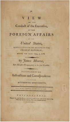 A View Of The Conduct Of The Executive, In The Foreign Affairs...