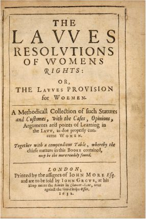 The Lawes Resolutions of Womens Rights: Or, The Lawes Provision for. Thomas Edgar, Attributed,...