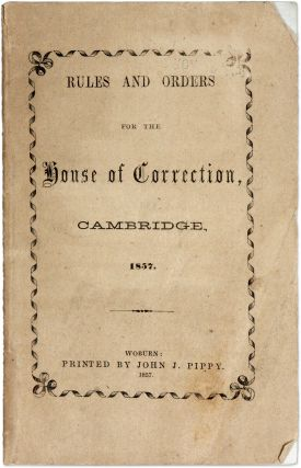 Rules and Orders for the House of Correction. Prisons, Massachusetts