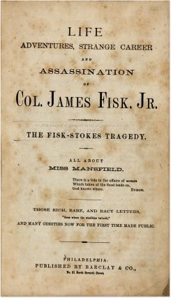 Life, Adventures, Strange Career and Assassination of Col James Fisk..