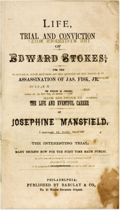 Life, Trial and Conviction of Edward Stokes, For the Assassination...