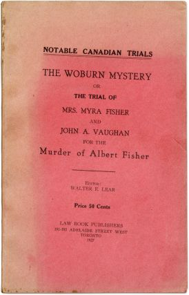 The Woburn Mystery, Or the Trial of Mrs Myra Fisher and John A. Trial, Walter E. Lear, Myra...