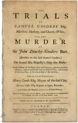 The Trials of Samuel Goodere Esq; Matthew Mahony, And Charles White. Trial, Sir Samuel Goodere,...