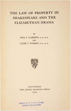 The Law of Property in Shakespeare and the Elizabethan Drama. Paul S. Clarkson, Clyde T. Warren