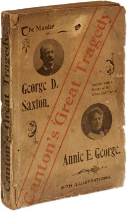 Canton's Great Tragedy, the Murder of George D. Saxton, together with. Murder, Thurlow K. Albaugh