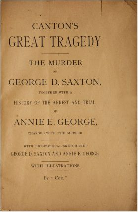 Canton's Great Tragedy, the Murder of George D. Saxton, together with