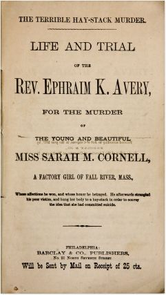 The Terrible Hay-Stack Murder, Life and Trial of the Rev Ephraim K...