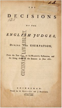 The Decisions of the English Judges, During the Usurpation, From the. Great Britain, Court of...