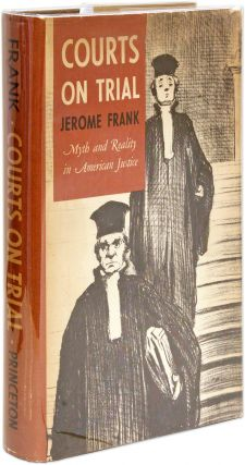 Courts on Trial, Myth and Reality in American Justice. Jerome Frank