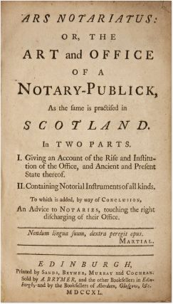 Ars Notariatus: Or, The Art And Office Of A Notary-Publick, As the. Notaries, Scotland