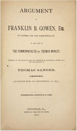 Argument of Franklin B Gowen, Esq, Of Counsel for the Commonwealth. Trial, Mollie Maguires
