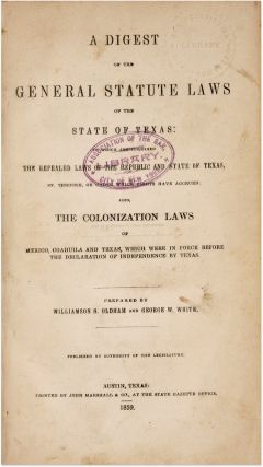 A Digest of the General Statute Laws of the State of Texas. Williamson S Oldham, Compilers, G. W,...