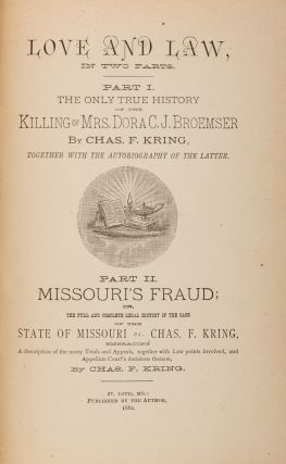 Love and Law, In Two Parts, St Louis, 1882. Trial, Charles F Kring, Defendant, Eugene Kring