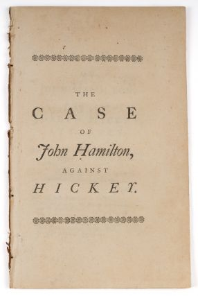 The Case of John Hamilton, Against Joseph Hickey, Attorney, Wherein. Trial, John Hamilton, Plaintiff