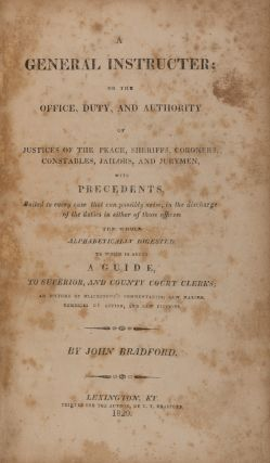 A General Instructer [sic]; Or the Office, Duty and Authority. John Bradford, Sir William Blackstone