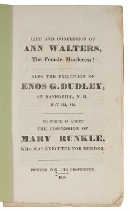 Life and Confession of Ann Walters, The Female Murderess!...