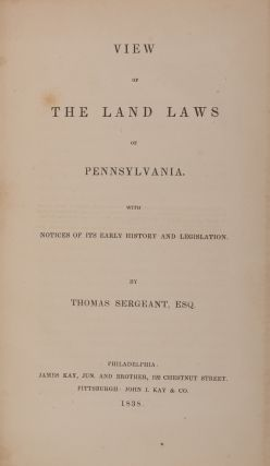 View of The Land Laws of Pennsylvania, With Notices of Its Early. Thomas Sergeant