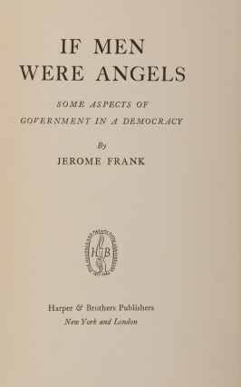If Men Were Angels, Some Aspects of Government in a Democracy. 1st ed. Jerome Frank