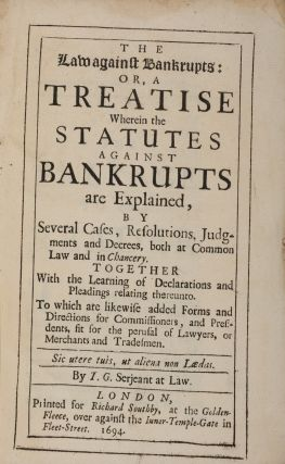 The Law Against Bankrupts, Or, A Treatise Wherein the Statutes...