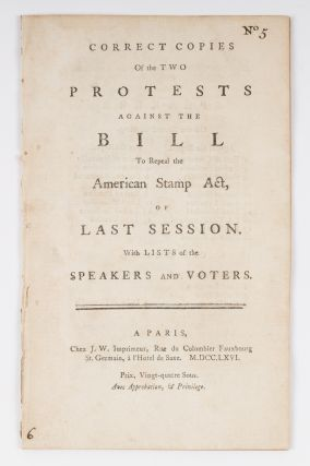 Correct Copies of the Two Protests Against the Bill to Repeal. Stamp Act
