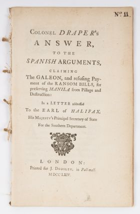 Colonel Draper's Answer, To the Spanish Arguments, Claiming the. Sir William Draper