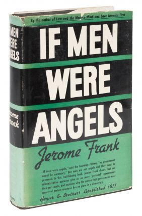 If Men Were Angels, Some Aspects of Government in a Democracy. Jerome Frank