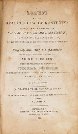 A Digest of the Statute Law of Kentucky, Being a Collection of All. William Littell, Compiler,...