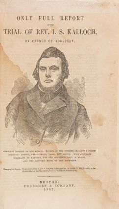 Only Full Report of the Trial of Rev I S Kalloch on Charge of. Trial, Isaac Smith Kalloch, Defendant