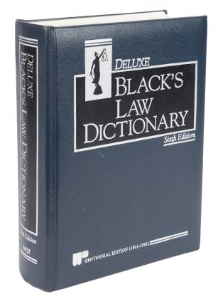 Black's Law Dictionary. Deluxe Sixth edition. Henry Campbell Black