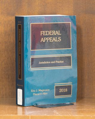 Federal Appeals: Jurisdiction and Practice, 2018 ed. 1 Vol. Softbound. Eric J. Mangnuson, David...