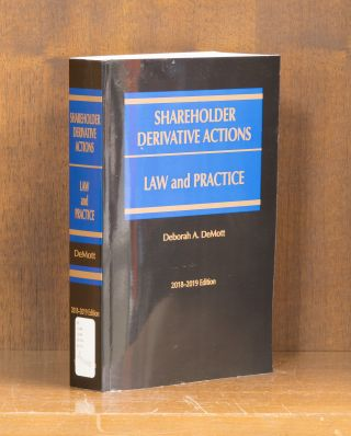 Shareholder Derivative Actions: Law and Practice. 2018-2019 Edition. Deborah A. DeMott