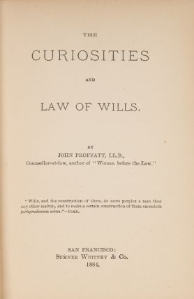 The Curiosities and Law of Wills. San Francisco, 1876.