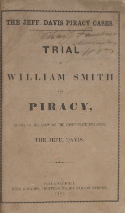 The Jeff Davis Piracy Cases: Full Report of the Trial of William Smith. Trial, William Smith,...