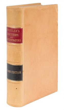 A Treatise on the Law of Executors and Administrators, 2nd ed. James Schouler