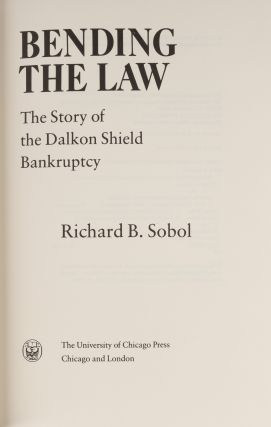 Bending the Law: The Story of the Dalkon Shield Bankruptcy.