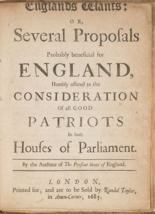 Englands Wants: Or Several Proposals Probably Beneficial for England.