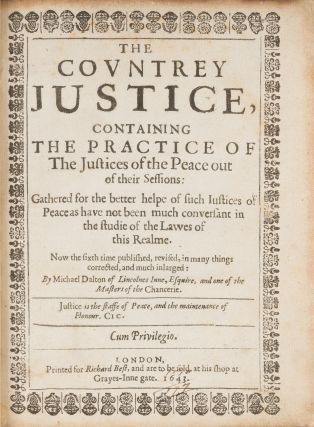 The Countrey Justice, Containing the Practice of the Justices of...