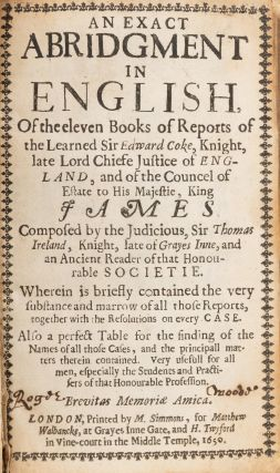 An Exact Abridgment in English, Of the Eleven Books of Reports of the.