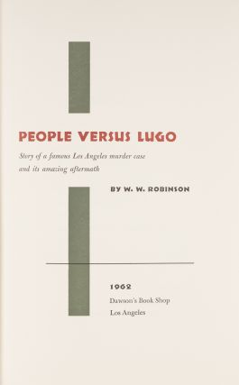 People Versus Lugo. Story of a Famous Los Angeles Murder Case and...